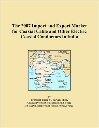 9780497661168: The 2007 Import and Export Market for Coaxial Cable and Other Electric Coaxial Conductors in India