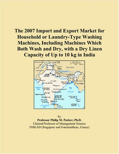 9780497661793: The 2007 Import and Export Market for Household or Laundry-Type Washing Machines, Including Machines Which Both Wash and Dry, with a Dry Linen Capacity of Up to 10 kg in India
