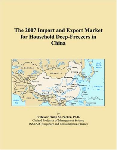 9780497661847: The 2007 Import and Export Market for Household Deep-Freezers in China