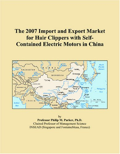 9780497662059: The 2007 Import and Export Market for Hair Clippers with Self-Contained Electric Motors in China
