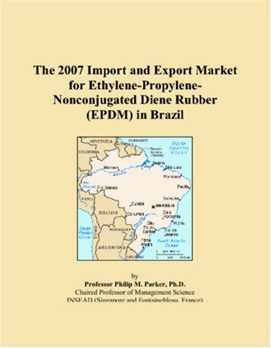 9780497665630: The 2007 Import and Export Market for Ethylene-Propylene-Nonconjugated Diene Rubber (EPDM) in Brazil