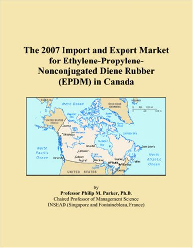 9780497665647: The 2007 Import and Export Market for Ethylene-Propylene-Nonconjugated Diene Rubber (EPDM) in Canada