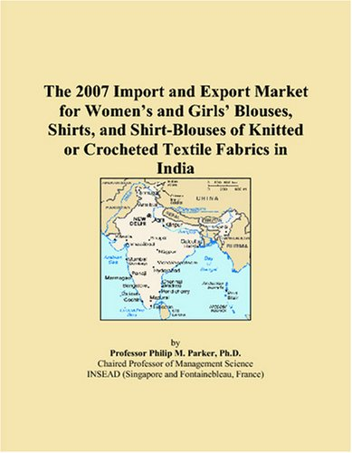 9780497669782: The 2007 Import and Export Market for Women's and Girls' Blouses, Shirts, and Shirt-Blouses of Knitted or Crocheted Textile Fabrics in India