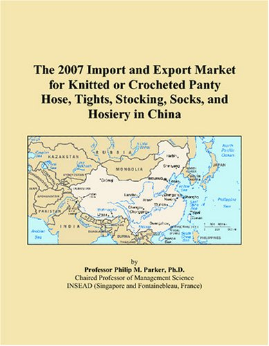 9780497671204: The 2007 Import and Export Market for Knitted or Crocheted Panty Hose, Tights, Stocking, Socks, and Hosiery in China