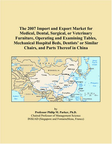 9780497672881: The 2007 Import and Export Market for Medical, Dental, Surgical, or Veterinary Furniture, Operating and Examining Tables, Mechanical Hospital Beds, ... or Similar Chairs, and Parts Thereof in China