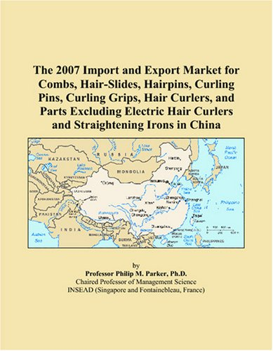 9780497680466: The 2007 Import and Export Market for Combs, Hair-Slides, Hairpins, Curling Pins, Curling Grips, Hair Curlers, and Parts Excluding Electric Hair Curlers and Straightening Irons in China