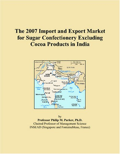 9780497684006: The 2007 Import and Export Market for Sugar Confectionery Excluding Cocoa Products in India