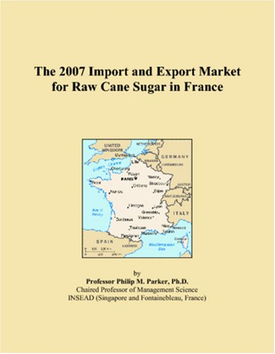 9780497690083: The 2007 Import and Export Market for Raw Cane Sugar in France