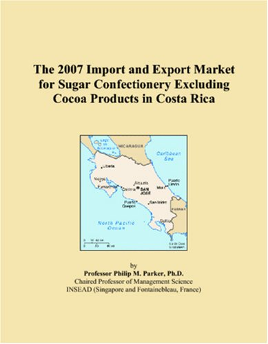 9780497691141: The 2007 Import and Export Market for Sugar Confectionery Excluding Cocoa Products in Costa Rica