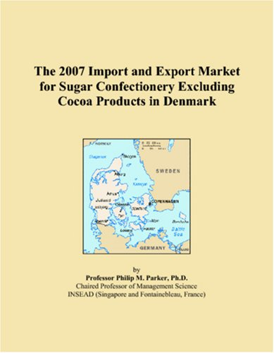 9780497691172: The 2007 Import and Export Market for Sugar Confectionery Excluding Cocoa Products in Denmark