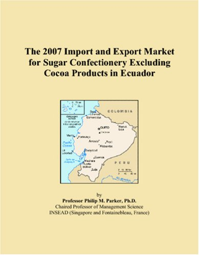 9780497691189: The 2007 Import and Export Market for Sugar Confectionery Excluding Cocoa Products in Ecuador
