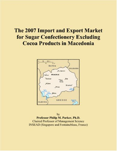 9780497691356: The 2007 Import and Export Market for Sugar Confectionery Excluding Cocoa Products in Macedonia