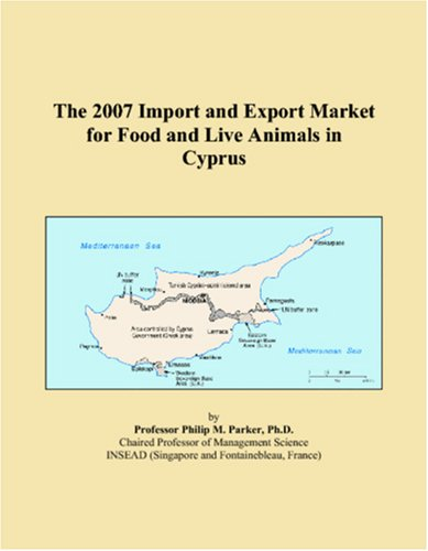 9780497692001: The 2007 Import and Export Market for Food and Live Animals in Cyprus