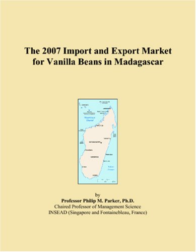 9780497694999: The 2007 Import and Export Market for Vanilla Beans in Madagascar