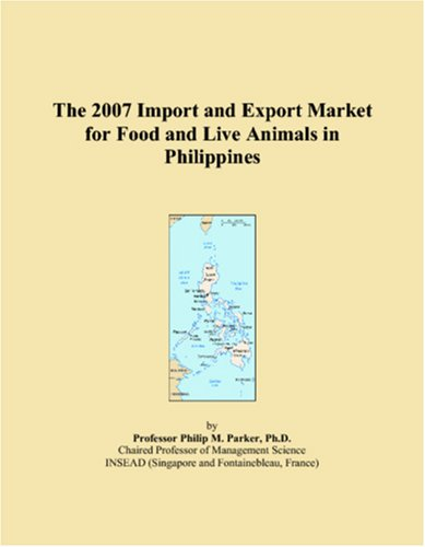 9780497699659: The 2007 Import and Export Market for Food and Live Animals in Philippines