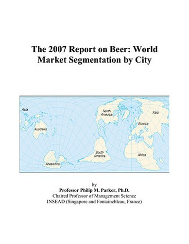 9780497705367: The 2007 Report on Beer: World Market Segmentation by City