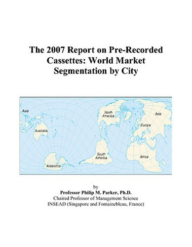 9780497707675: The 2007 Report on Pre-Recorded Cassettes: World Market Segmentation by City