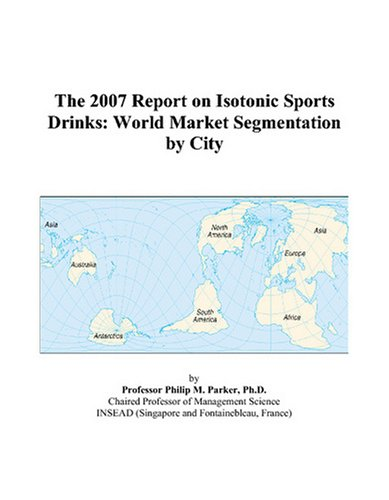 9780497716028: The 2007 Report on Isotonic Sports Drinks: World Market Segmentation by City