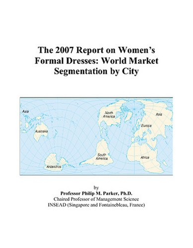 9780497720599: The 2007 Report on Women's Formal Dresses: World Market Segmentation by City