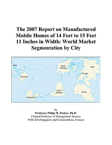 The 2007 Report on Manufactured Mobile Homes of 14 Feet to 15 Feet 11 Inches in Width: World Market Segmentation by City