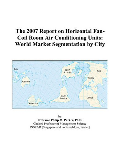 9780497772680: The 2007 Report on Horizontal Fan-Coil Room Air Conditioning Units: World Market Segmentation by City