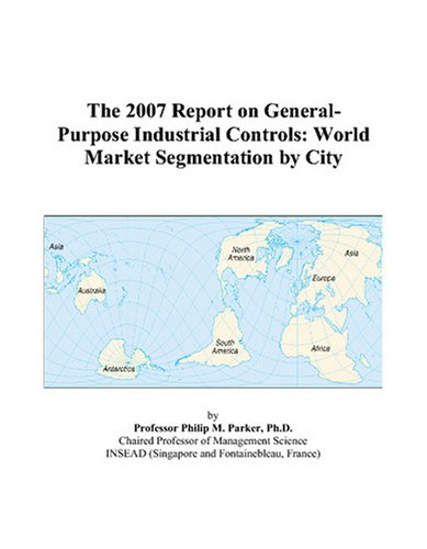 9780497783693: The 2007 Report on General-Purpose Industrial Controls: World Market Segmentation by City