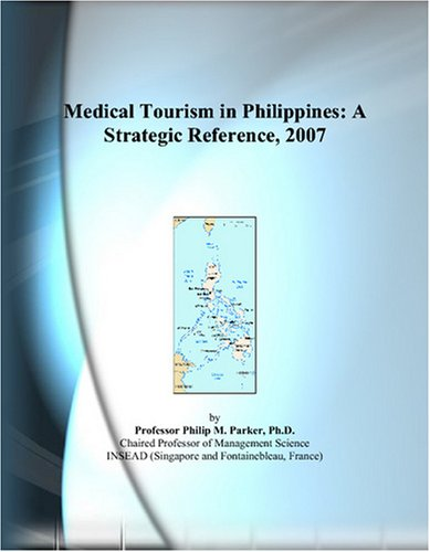 9780497823894: Medical Tourism in Philippines: A Strategic Reference, 2007