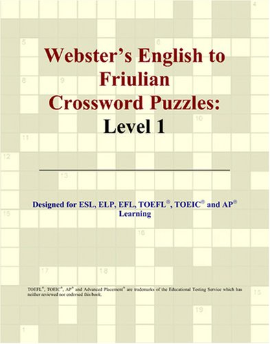 Webster's English to Friulian Crossword Puzzles: Level: Philip M. Parker