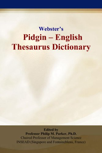 Webster's Pidgin - English Thesaurus Dictionary: Philip M. Parker