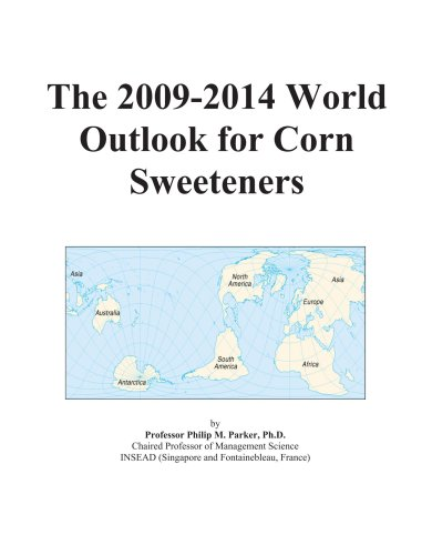 9780497841607: The 2009-2014 World Outlook for Corn Sweeteners