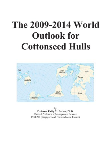The 2009-2014 World Outlook for Cottonseed Hulls