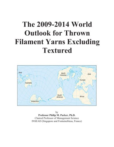 9780497850586: The 2009-2014 World Outlook for Thrown Filament Yarns Excluding Textured