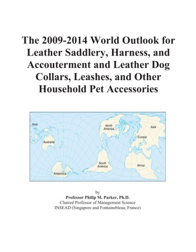 9780497855895: The 2009-2014 World Outlook for Leather Saddlery, Harness, and Accouterment and Leather Dog Collars, Leashes, and Other Household Pet Accessories