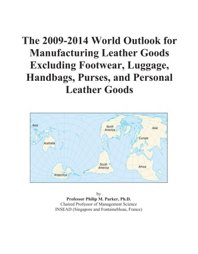9780497855918: The 2009-2014 World Outlook for Manufacturing Leather Goods Excluding Footwear, Luggage, Handbags, Purses, and Personal Leather Goods