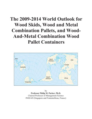 9780497858131: The 2009-2014 World Outlook for Wood Skids, Wood and Metal Combination Pallets, and Wood-And-Metal Combination Wood Pallet Containers