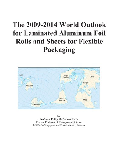 9780497860554: The 2009-2014 World Outlook for Laminated Aluminum Foil Rolls and Sheets for Flexible Packaging