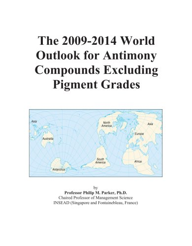9780497864309: The 2009-2014 World Outlook for Antimony Compounds Excluding Pigment Grades