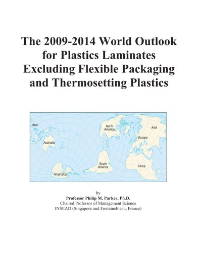 9780497871710: The 2009-2014 World Outlook for Plastics Laminates Excluding Flexible Packaging and Thermosetting Plastics