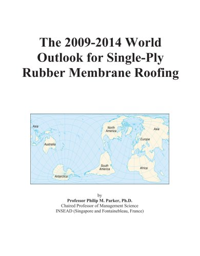 9780497873530: The 2009-2014 World Outlook for Single-Ply Rubber Membrane Roofing