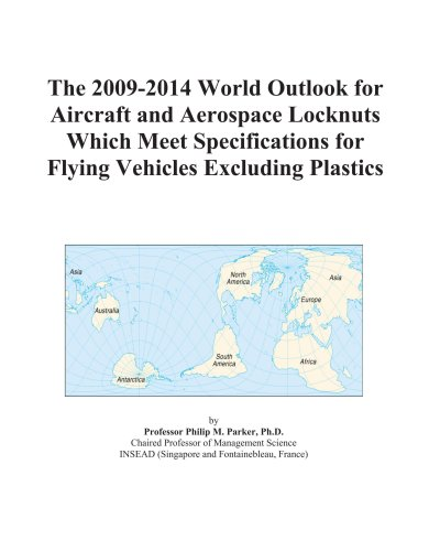 9780497882808: The 2009-2014 World Outlook for Aircraft and Aerospace Locknuts Which Meet Specifications for Flying Vehicles Excluding Plastics