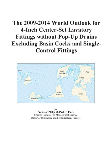 9780497884703: The 2009-2014 World Outlook for 4-Inch Center-Set Lavatory Fittings without Pop-Up Drains Excluding Basin Cocks and Single-Control Fittings