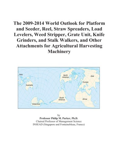 9780497886264: The 2009-2014 World Outlook for Platform and Seeder, Reel, Straw Spreaders, Load Levelers, Weed Stripper, Grate Unit, Knife Grinders, and Stalk ... for Agricultural Harvesting Machinery