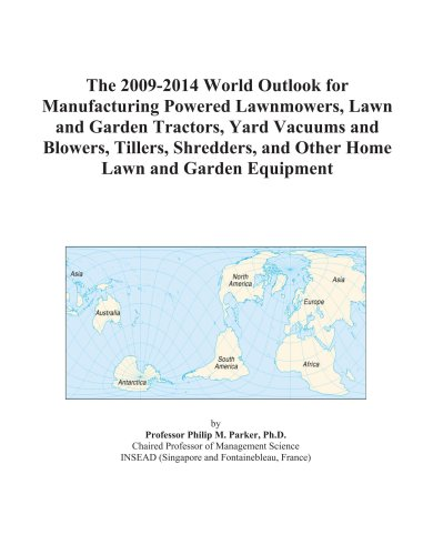 9780497887551: The 2009-2014 World Outlook for Manufacturing Powered Lawnmowers, Lawn and Garden Tractors, Yard Vacuums and Blowers, Tillers, Shredders, and Other Home Lawn and Garden Equipment