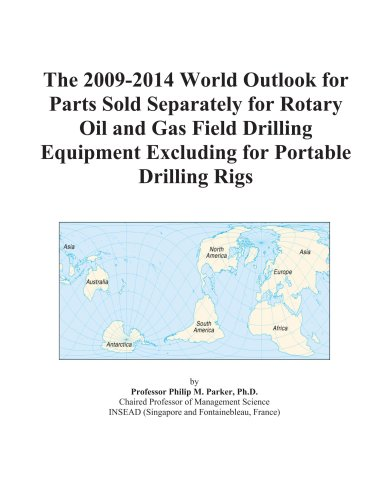 9780497888107: The 2009-2014 World Outlook for Parts Sold Separately for Rotary Oil and Gas Field Drilling Equipment Excluding for Portable Drilling Rigs