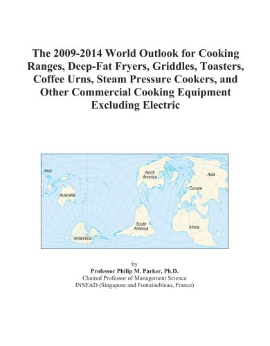 9780497891442: The 2009-2014 World Outlook for Cooking Ranges, Deep-Fat Fryers, Griddles, Toasters, Coffee Urns, Steam Pressure Cookers, and Other Commercial Cooking Equipment Excluding Electric