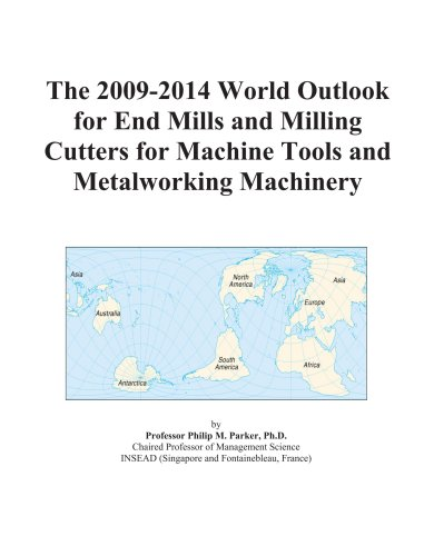 The 2009-2014 World Outlook for End Mills: Icon Group