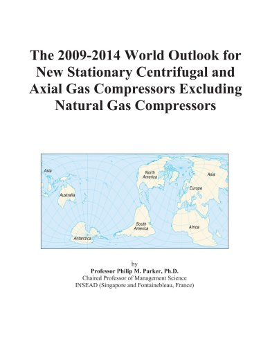 9780497897369: The 2009-2014 World Outlook for New Stationary Centrifugal and Axial Gas Compressors Excluding Natural Gas Compressors