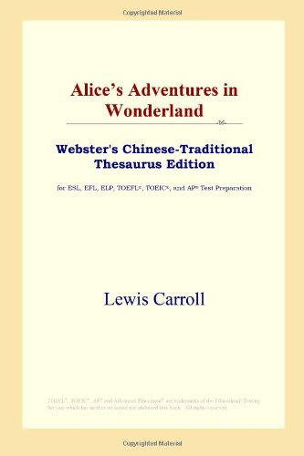 9780497901585: Alice's Adventures in Wonderland (Webster's Chinese-Traditional Thesaurus Edition)