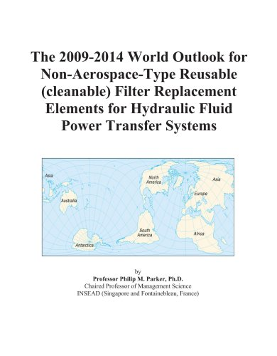 The 2009-2014 World Outlook for Non-Aerospace-Type Reusable  Filter Replacement Elements for Hydraulic Fluid Power Transfer Systems