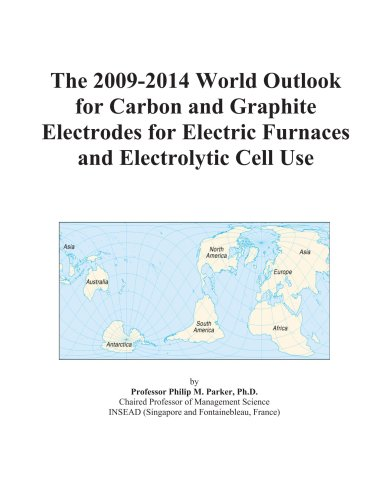 9780497908652: The 2009-2014 World Outlook for Carbon and Graphite Electrodes for Electric Furnaces and Electrolytic Cell Use